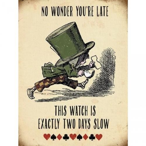 "Alice In Wonderland ""No Wonder You're Late"" Metal Sign"