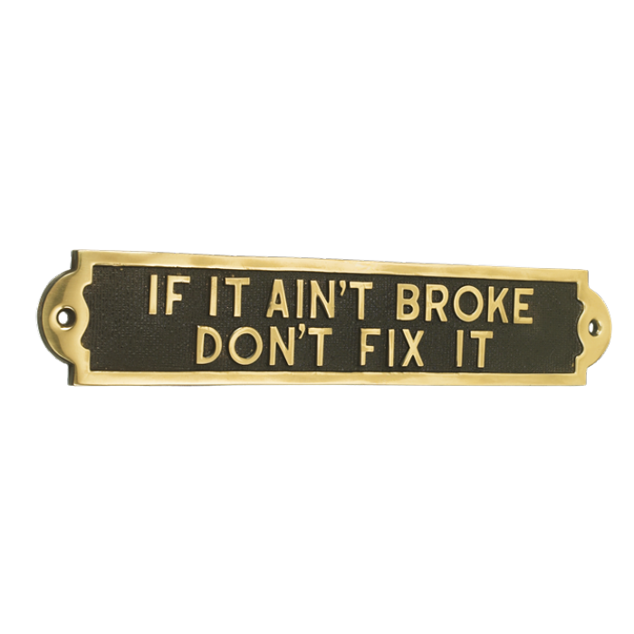 If it ain t broke don t fix it