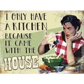 """""""I Only Have A Kitchen"""" Metal Sign"""