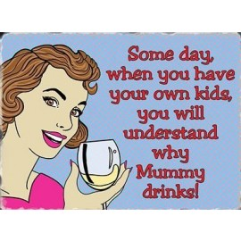 Why Mummy Drinks Metal Sign