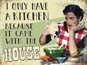 """I Only Have A Kitchen"" Metal Sign"