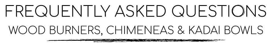 Wood Burners, Chimineas & Kadai Bowls FAQs