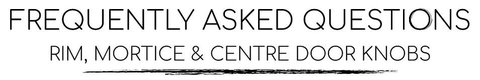 Mortice, Rim & Centre Doorknobs Frequently Asked Questions