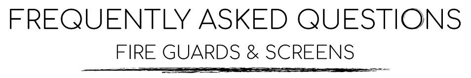 Fire Guard & Screens FAQs