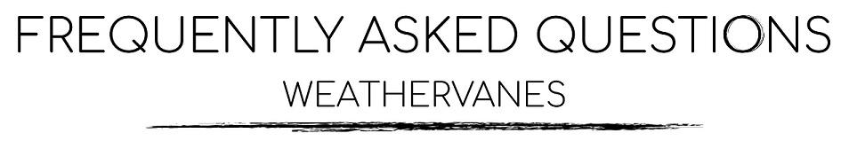 Weathervane History & Frequently Asked Questions
