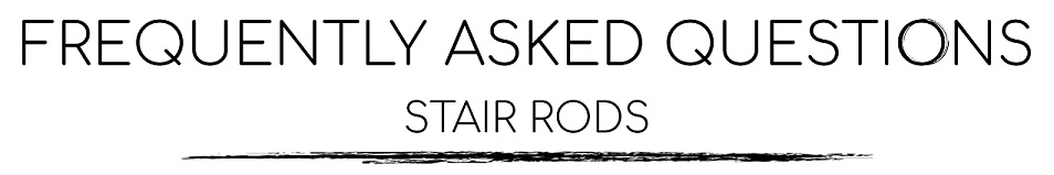 Stair Rods FAQ