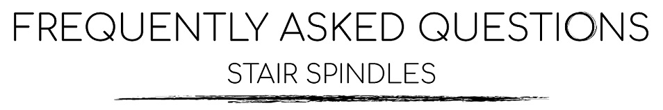 Stair Spindles FAQs