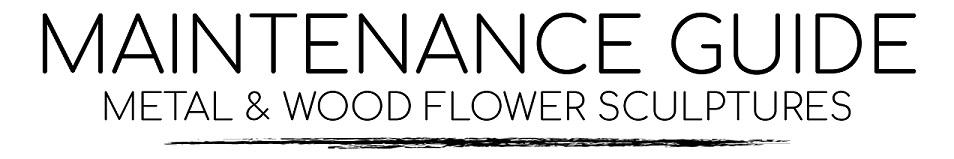 Metal Flowers Care & Maintenance